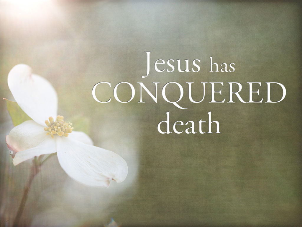 Jesus has conquered death!